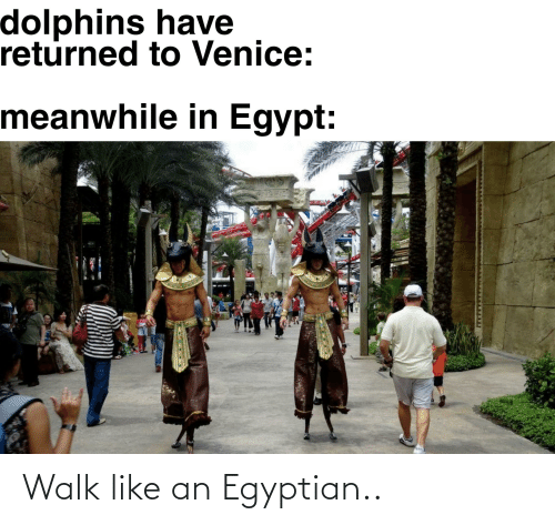 Egyptian: Walk like an Egyptian..