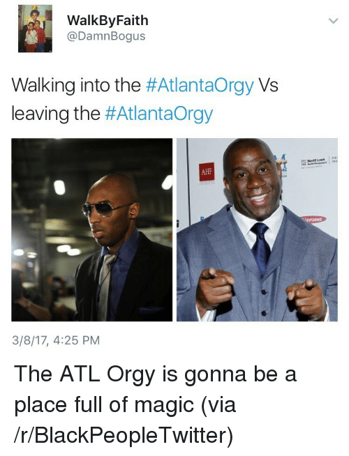 Blackpeopletwitter, Orgy, and Magic: WalkByFaith  @DamnBogus  Walking into the #Atlantaorgy Vs  leaving the #Atlantaorgy  AHF  Ic  3/8/17, 4:25 PM <p>The ATL Orgy is gonna be a place full of magic (via /r/BlackPeopleTwitter)</p>