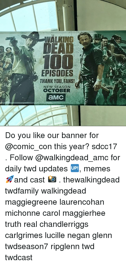banners: WALKING  100  EPISODES  THANK YDU, FANS!  NEW SEASON  OCTOBER Do you like our banner for @comic_con this year? sdcc17 . Follow @walkingdead_amc for daily twd updates 🆙, memes 🚀and cast 📸 . thewalkingdead twdfamily walkingdead maggiegreene laurencohan michonne carol maggierhee truth real chandlerriggs carlgrimes lucille negan glenn twdseason7 ripglenn twd twdcast