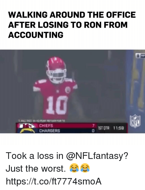 Memes, Nfl, and The Office: WALKING AROUND THE OFFICE  AFTER LOSING TO RON FROM  ACCOUNTING  10  NFL  ST OTR 1159  CHARGERS Took a loss in @NFLfantasy? Just the worst. 😂😂 https://t.co/ft7774smoA