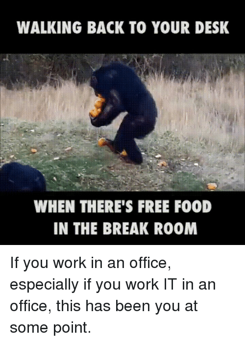 When There S Free Food In The Break Room