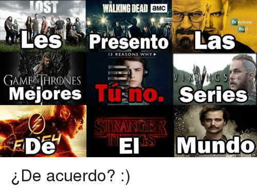 Memes, Walking Dead, and 🤖: WALKING DEAD aMC  Breaking  Les Presento Las  13 REASONS WHY  Mejores  TuS  Series  El  Mundo  De  THE ¿De acuerdo? :)