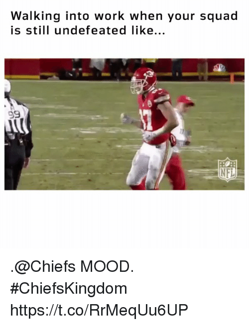 Memes, Mood, and Nfl: Walking into work when your squad  is still undefeated like  NFL .@Chiefs MOOD. #ChiefsKingdom https://t.co/RrMeqUu6UP