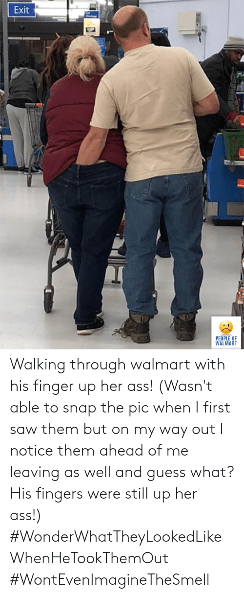 Walmart: Walking through walmart with his finger up her ass! (Wasn't able to snap the pic when I first saw them but on my way out I notice them ahead of me leaving as well and guess what? His fingers were still up her ass!) #WonderWhatTheyLookedLikeWhenHeTookThemOut #WontEvenImagineTheSmell