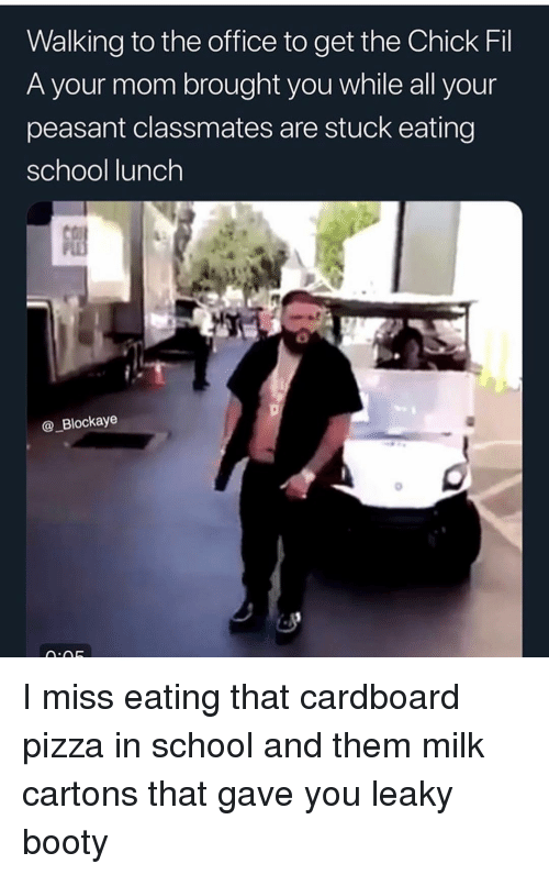 School Lunch: Walking to the office to get the Chick Fil  A your mom brought you while all your  peasant classmates are stuck eating  school lunch  @_Blockaye I miss eating that cardboard pizza in school and them milk cartons that gave you leaky booty