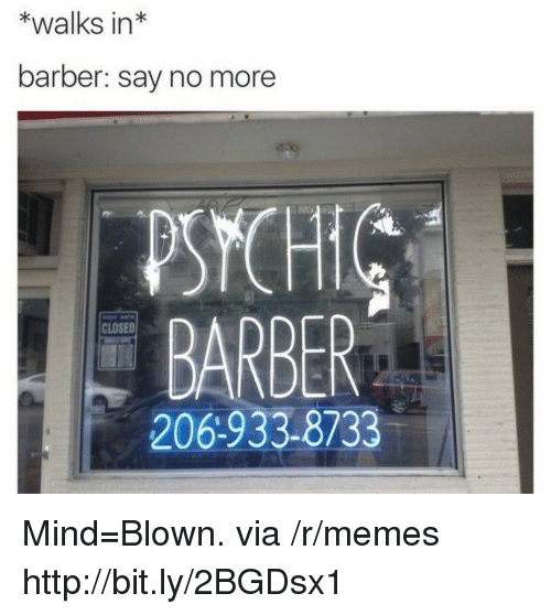 Psych: *walks in*  barber: say no more  PSYCH  BARBER  206-933-8733  CLOSED Mind=Blown. via /r/memes http://bit.ly/2BGDsx1