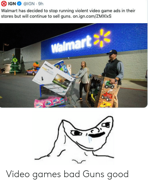 IGN: Walmart has decided to stop running violent video game ads in their  stores but will continue to sell guns. on.ign.com/ZMXIIXS  @IGN 9h  IGN  Walmart  Hisense Video games bad Guns good