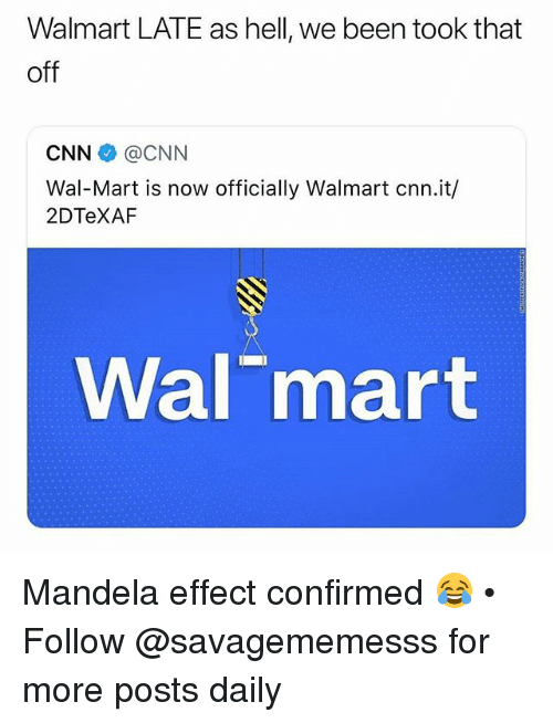 cnn.com, Memes, and Wal Mart: Walmart LATE as hell, we been took that  off  CNN @CNN  Wal-Mart is now officially Walmart cnn.it/  2DTeXAF  Wal mart Mandela effect confirmed 😂 • Follow @savagememesss for more posts daily