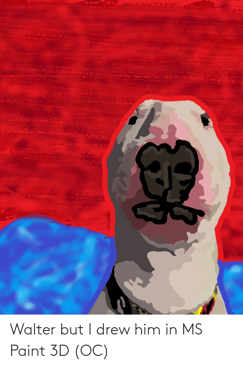 ms paint: Walter but I drew him in MS Paint 3D (OC)