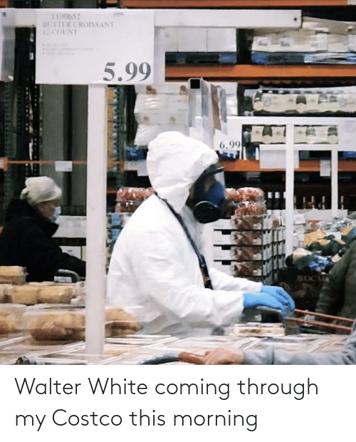 Costco: Walter White coming through my Costco this morning