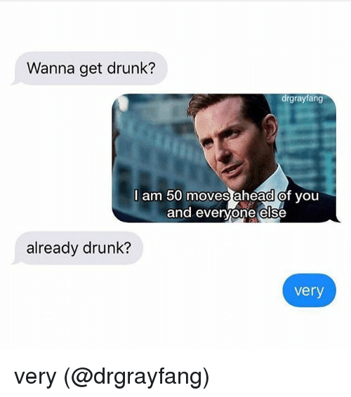 Drunk, Memes, and 🤖: Wanna get drunk?  drgrayfang  I am 50 moves aheadof you  and evenyone else  already drunk?  very very (@drgrayfang)
