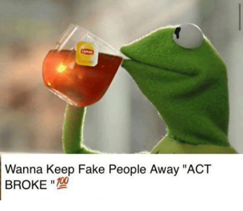 "Fake, Kermit the Frog, and Acting: Wanna Keep Fake People Away ""ACT  BROKE"