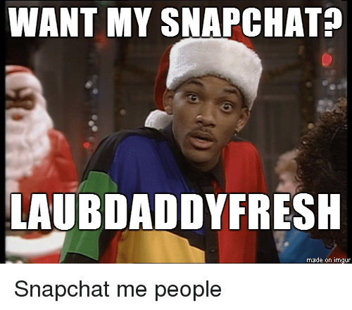 Snapchat, Imgur, and Wanted: WANT MY SNAPCHAT?  LAUBDADDYFRESH  made on imgur