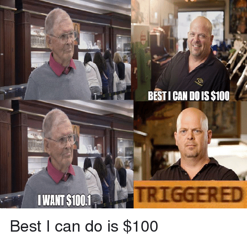 Best and Dank Memes: WANT S1001  BESTICAN DOIS$100  TRIGGERED Best I can do is $100