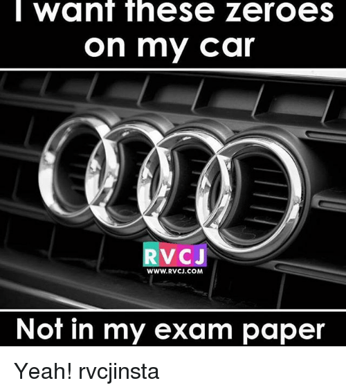 Memes, 🤖, and Car: Want these Zeroes  on my Car  V CJ  WWW. RV CJ.COM  Not in my exam paper Yeah! rvcjinsta