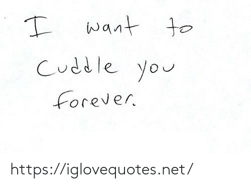 cuddle: want to  Cuddle you  forever. https://iglovequotes.net/