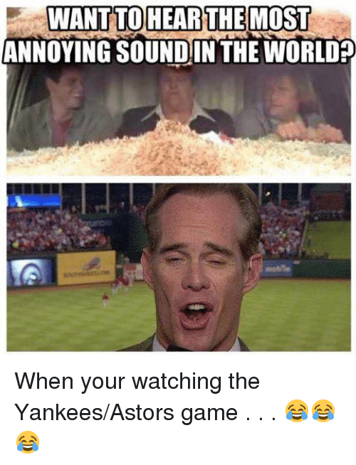 New York Yankees, Game, and World: WANT TO HEAR THEMOST  ANNOYING SOUNDIN THE WORLD? When your watching the Yankees/Astors game . . . 😂😂😂
