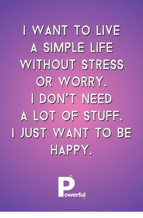 Don T Stress Funny Meme : Want to live a simple life without stress or worry i don t
