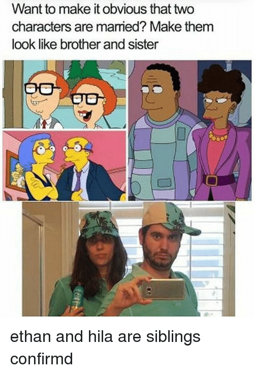 Memes, 🤖, and Brother: Want to make it obvious that two  characters are married? Make them  look like brother and sister ethan and hila are siblings confirmd