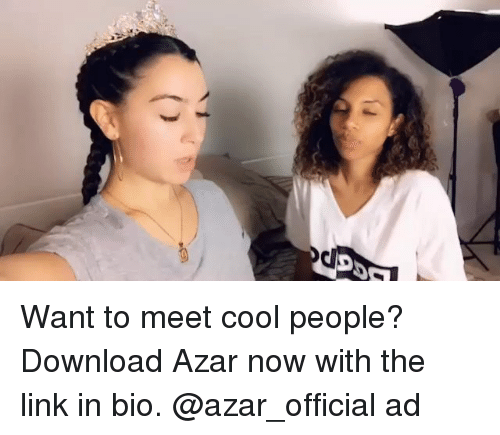 Memes, Cool, and Link: Want to meet cool people? Download Azar now with the link in bio. @azar_official ad