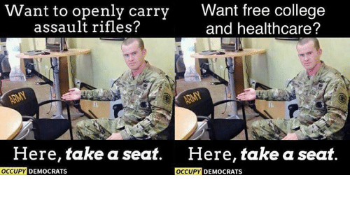 Assault Rifles: Want to openly carry  assault rifles?  Want free colle  and healthcare?  ge  Here, take a seat.  Here, take a seat.  OCCUPY DEMOCRATS  OCCUPY  DEMOCRATS
