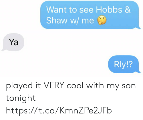 Ya Rly: Want to see Hobbs &  Shaw w/me  Ya  Rly!? played it VERY cool with my son tonight https://t.co/KmnZPe2JFb
