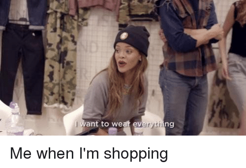 Shopping, Girl Memes, and Https: Want to wear everyting Me when I'm shopping