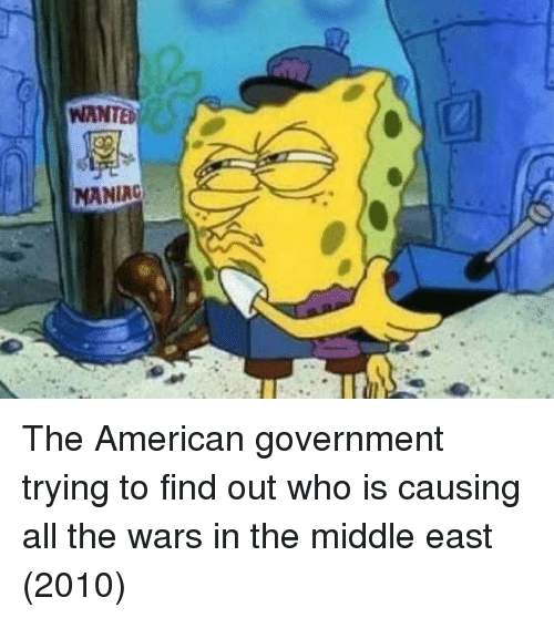 the middle east: WANTED  MANIAC The American government trying to find out who is causing all the wars in the middle east (2010)