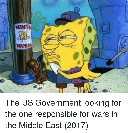 the middle east: WANTED  MANIAC The US Government looking for the one responsible for wars in the Middle East (2017)