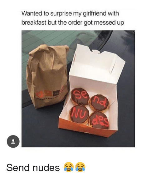 Memes, Nudes, and Breakfast: Wanted to surprise my girlfriend with  breakfast but the order got messed up Send nudes 😂😂