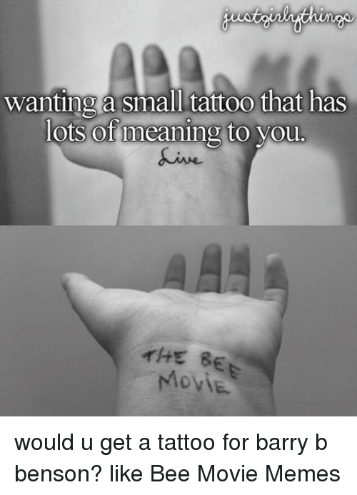 Movie Memes: Wanting a small tattoo that has  lots of meaning to you.  THE BE would u get a tattoo for barry b benson? like Bee Movie Memes