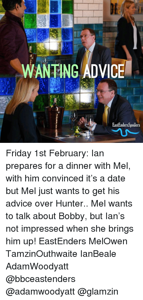 EastEnders: WANTING ADVICE  EastEndersSpoilers Friday 1st February: Ian prepares for a dinner with Mel, with him convinced it's a date but Mel just wants to get his advice over Hunter.. Mel wants to talk about Bobby, but Ian's not impressed when she brings him up! EastEnders MelOwen TamzinOuthwaite IanBeale AdamWoodyatt @bbceastenders @adamwoodyatt @glamzin