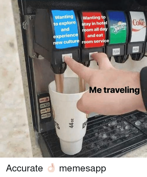 hotel room: Wanting Wanting to  to explore  and  experience  Coke  stay in hotel  room all da  and eat  new culture room service  PUSH  Me traveling Accurate 👌🏻 memesapp