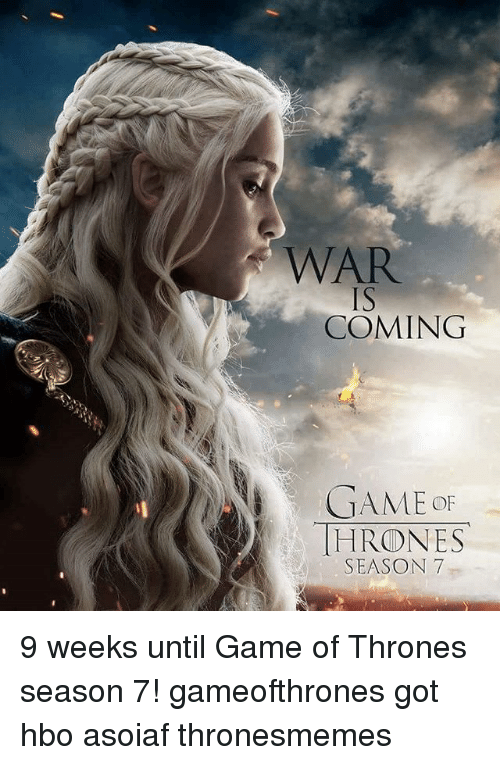 Game Of Thrones Season 7: WAR  COMING  GAME  HRODNES  SEASON 7 9 weeks until Game of Thrones season 7! gameofthrones got hbo asoiaf thronesmemes