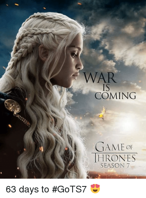 Game Of Thrones Season 7: WAR  COMING  GAME  OF  THRONES  SEASON 7 63 days to #GoTS7 😍