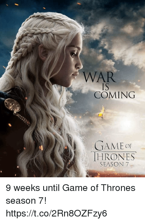 Game Of Thrones Season 7: WAR  IS  COMING  GAME OF  HRODNES  SEASON 7 9 weeks until Game of Thrones season 7! https://t.co/2Rn8OZFzy6