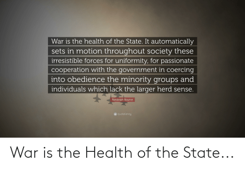 War Is: War is the Health of the State...