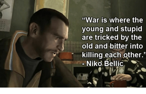 War Is Where The Young And Stupid Are Tricked By The Old