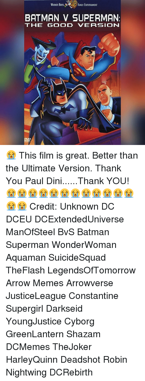 constantine: WARNER BROS.  AMILY ENTERTAINMENT  BATMAN V SUPERMAN:  THE GOO D VERSION 😭 This film is great. Better than the Ultimate Version. Thank You Paul Dini......Thank YOU!😭😭😭😭😭😭😭😭😭😭😭😭😭😭 Credit: Unknown DC DCEU DCExtendedUniverse ManOfSteel BvS Batman Superman WonderWoman Aquaman SuicideSquad TheFlash LegendsOfTomorrow Arrow Memes Arrowverse JusticeLeague Constantine Supergirl Darkseid YoungJustice Cyborg GreenLantern Shazam DCMemes TheJoker HarleyQuinn Deadshot Robin Nightwing DCRebirth