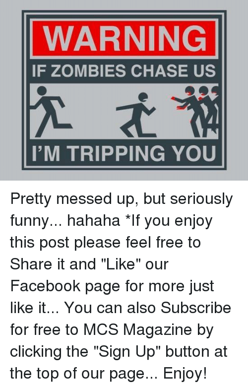 """Memes, Zombies, and Chase: WARNING  IF ZOMBIES CHASE US  I'M TRIPPING YOU Pretty messed up, but seriously funny... hahaha  *If you enjoy this post please feel free to Share it and """"Like"""" our Facebook page for more just like it... You can also Subscribe for free to MCS Magazine by clicking the """"Sign Up"""" button at the top of our page... Enjoy!"""