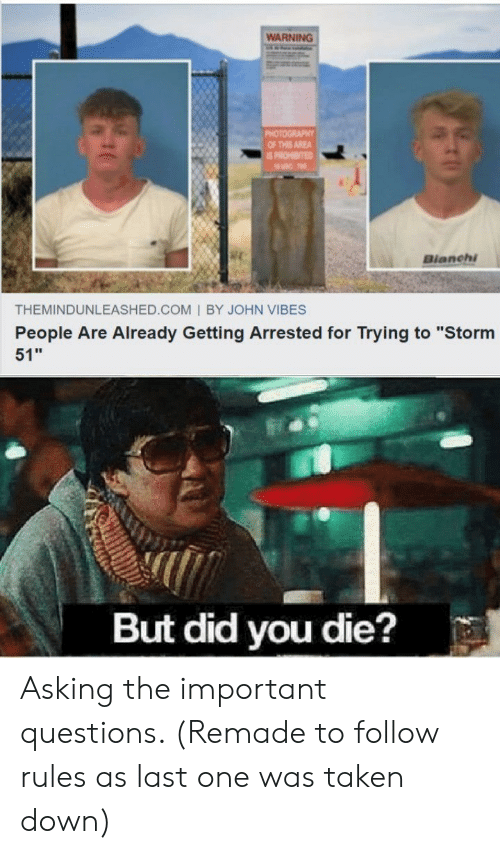 """did you die: WARNING  PHOTOGRAPHY  OF THIS AREA  IS PROHIBITED  Bianchi  THEMINDUNLEASHED.COM I BY JOHN VIBES  People Are Already Getting Arrested for Trying to """"Storm  51  But did you die? Asking the important questions. (Remade to follow rules as last one was taken down)"""