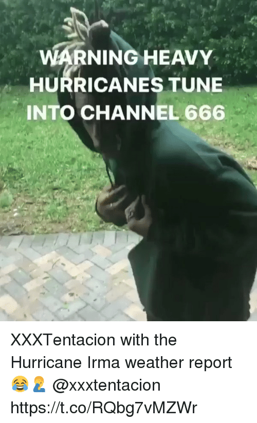 Reportate: WARNINGHEAVY  HURRICANES TUNE  INTO CHANNEL 666 XXXTentacion with the Hurricane Irma weather report 😂🤦‍♂️ @xxxtentacion https://t.co/RQbg7vMZWr