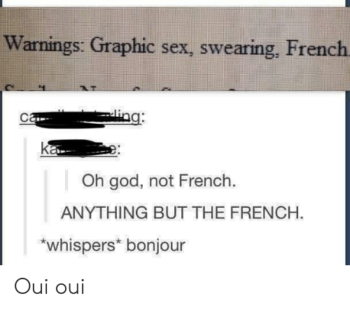 Swearing: Warnings: Graphic sex, swearing, French  Oh god, not French.  ANYTHING BUT THE FRENCH.  whispers* bonjour Oui oui
