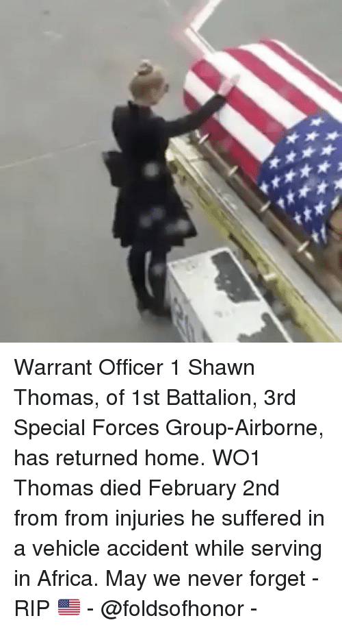 special forces: Warrant Officer 1 Shawn Thomas, of 1st Battalion, 3rd Special Forces Group-Airborne, has returned home. WO1 Thomas died February 2nd from from injuries he suffered in a vehicle accident while serving in Africa. May we never forget - RIP 🇺🇸 - @foldsofhonor -