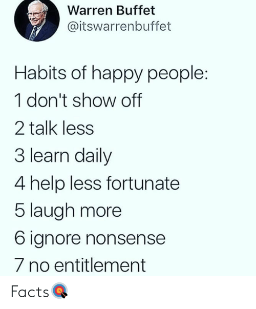 entitlement: Warren Buffet  @itswarrenbuffet  Habits of happy people:  1 don't show off  2 talk less  3 learn daily  4 help less fortunate  5 laugh more  6 ignore nonsense  7 no entitlement Facts🎯