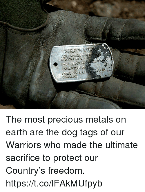 dog tags: WARRIOR ETHos  L WILL ALWAYS PUACE  KMISSION FIRST  WILL NEVER ACCAADEFA  Wtlt NevER LEASEALLEN  COMRADE The most precious metals on earth are the dog tags of our Warriors who made the ultimate sacrifice to protect our Country's freedom. https://t.co/lFAkMUfpyb