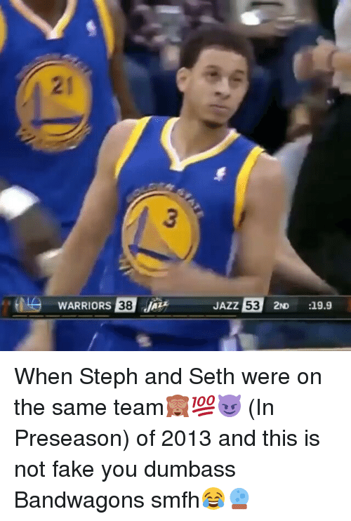 Fake, Memes, and Warriors: WARRIORS 38  JAZZ  53 2ND :19.9 When Steph and Seth were on the same team🙈💯😈 (In Preseason) of 2013 and this is not fake you dumbass Bandwagons smfh😂🔮