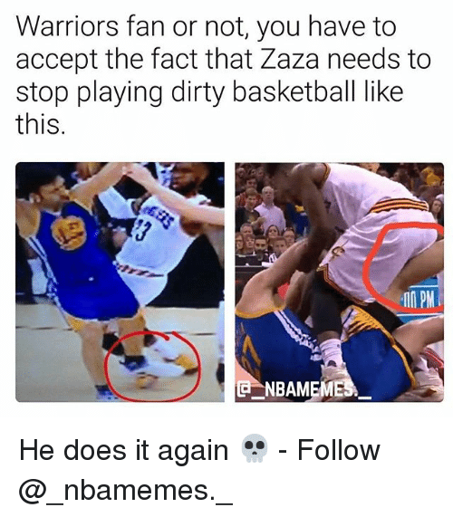 Nba Meme: Warriors fan or not, you have to  accept the fact that Zaza needs to  stop playing dirty basketball like  this  PM  NBA MEME He does it again 💀 - Follow @_nbamemes._