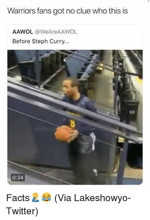 warriors fans: Warriors fans got no clue who this is  AAWOL @WeAreAAWOL  Before Steph Curry..  0:34 Facts🤦♂️😂 (Via Lakeshowyo-Twitter)