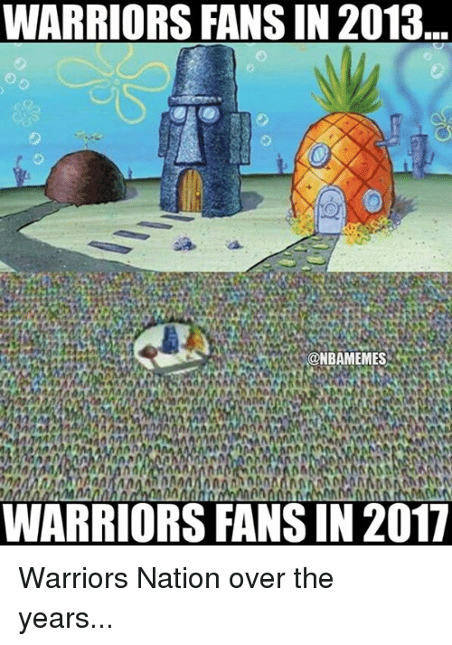 warriors fans: WARRIORS FANSIN 2013  @NBAMEMES  AMA  WARRIORS FANS IN2017 Warriors Nation over the years...